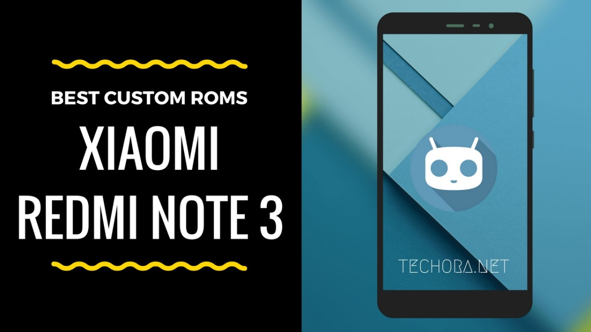 Top 10 Best Xiaomi Redmi Note 3 Custom ROMs [Snapdragon Variant]